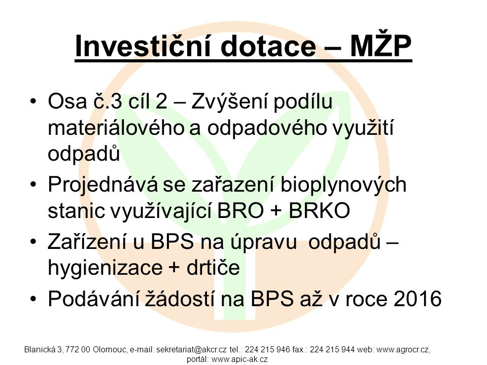 Investiční dotace – MŽP Osa č.3 cíl 2 – Zvýšení podílu materiálového a odpadového využití odpadů Projednává se zařazení bioplynových stanic využívajíc