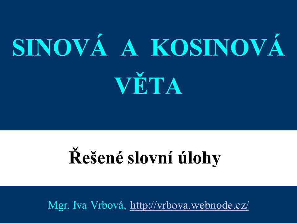 1 SINOVÁ A KOSINOVÁ VĚTA Řešené slovní úlohy Mgr. Iva Vrbová, http://vrbova.webnode.cz/http://vrbova.webnode.cz/