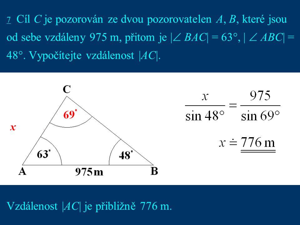 12 7 Cíl C je pozorován ze dvou pozorovatelen A, B, které jsou od sebe vzdáleny 975 m, přitom je |  BAC| = 63°, |  ABC| = 48°. Vypočítejte vzdálenos