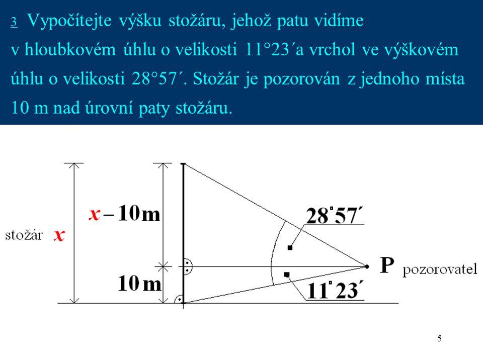 5 3 Vypočítejte výšku stožáru, jehož patu vidíme v hloubkovém úhlu o velikosti 11°23´a vrchol ve výškovém úhlu o velikosti 28°57´. Stožár je pozorován