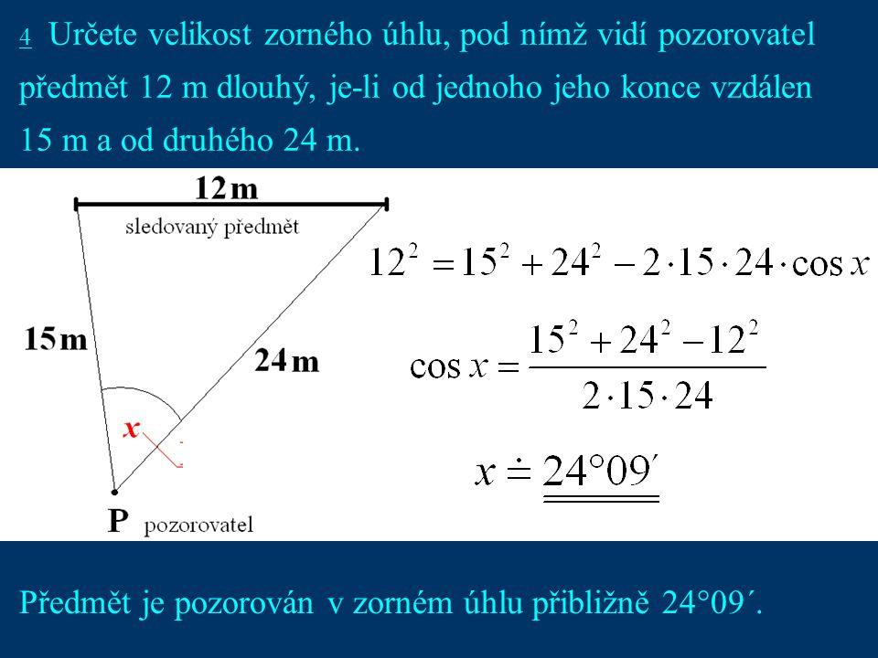 7 4 Určete velikost zorného úhlu, pod nímž vidí pozorovatel předmět 12 m dlouhý, je-li od jednoho jeho konce vzdálen 15 m a od druhého 24 m.