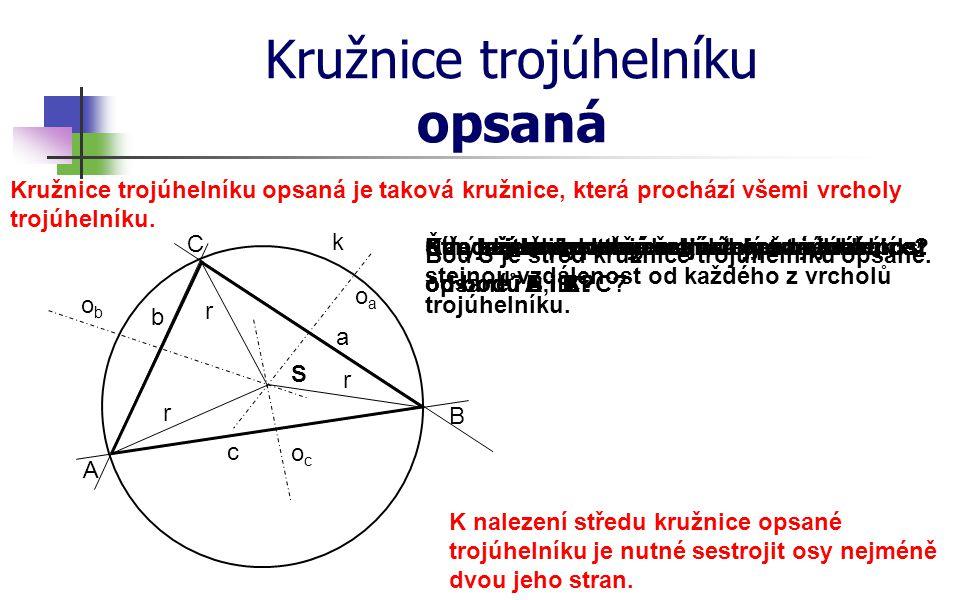 Narýsujte libovolný ostroúhlý trojúhelník. Kružnice trojúhelníku opsaná A c b a C B Čím je jednoznačně zadána každá kružnice? ococ oaoa obob S Středem