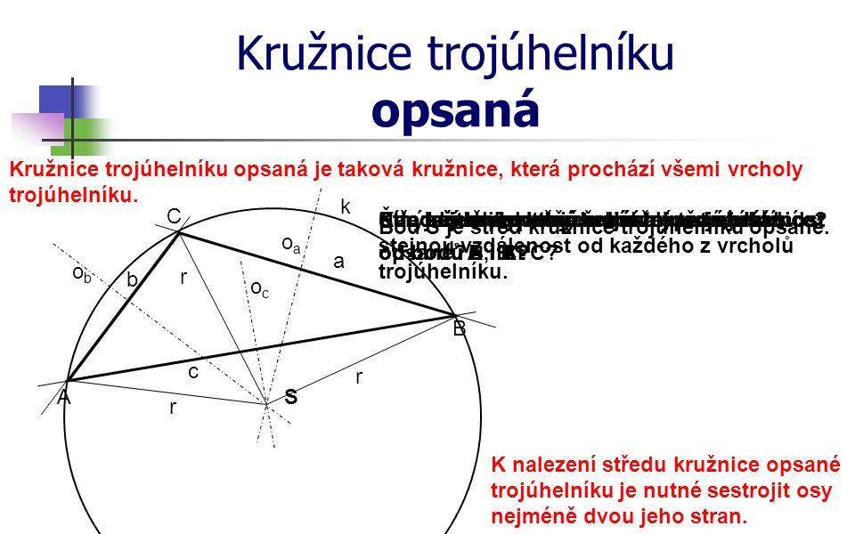 Narýsujte libovolný tupoúhlý trojúhelník. Kružnice trojúhelníku opsaná A c b a C B Čím je jednoznačně zadána každá kružnice? ococ oaoa obob S Středem