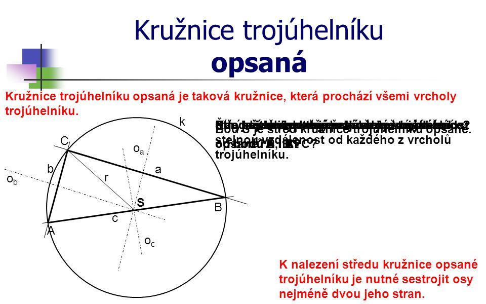 Narýsujte libovolný pravoúhlý trojúhelník. Kružnice trojúhelníku opsaná A c b a C B Čím je jednoznačně zadána každá kružnice? ococ oaoa obob S Středem