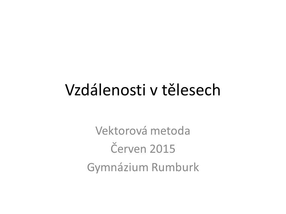 Vzdálenosti v tělesech Vektorová metoda Červen 2015 Gymnázium Rumburk