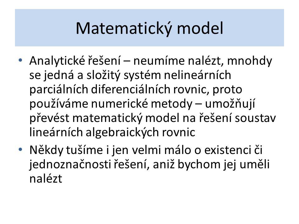 Matematický model Analytické řešení – neumíme nalézt, mnohdy se jedná a složitý systém nelineárních parciálních diferenciálních rovnic, proto používám