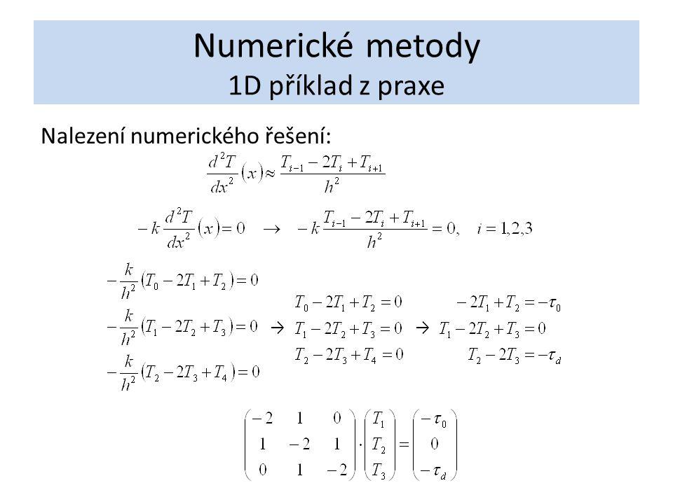 Numerické metody 1D příklad z praxe Nalezení numerického řešení: →→