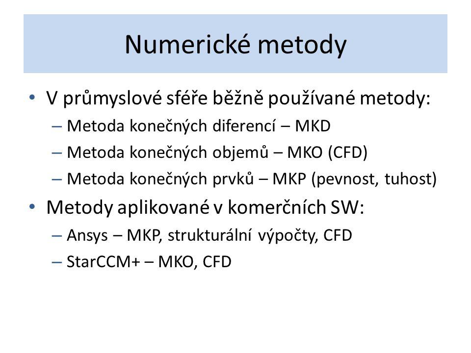 Numerické metody V průmyslové sféře běžně používané metody: – Metoda konečných diferencí – MKD – Metoda konečných objemů – MKO (CFD) – Metoda konečnýc