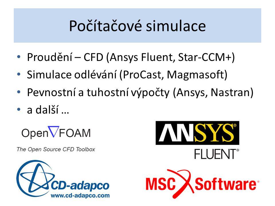 Počítačové simulace Proudění – CFD (Ansys Fluent, Star-CCM+) Simulace odlévání (ProCast, Magmasoft) Pevnostní a tuhostní výpočty (Ansys, Nastran) a da