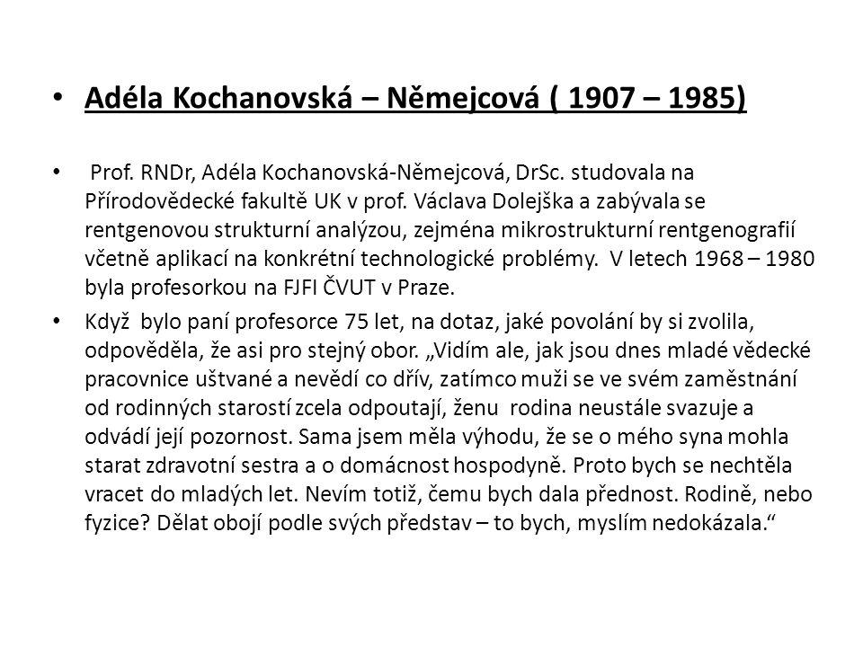 Adéla Kochanovská – Němejcová ( 1907 – 1985) Prof. RNDr, Adéla Kochanovská-Němejcová, DrSc. studovala na Přírodovědecké fakultě UK v prof. Václava Dol