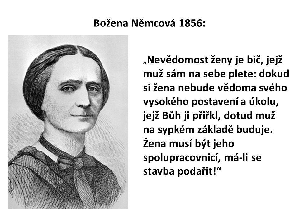 """Božena Němcová 1856: """" Nevědomost ženy je bič, jejž muž sám na sebe plete: dokud si žena nebude vědoma svého vysokého postavení a úkolu, jejž Bůh ji p"""