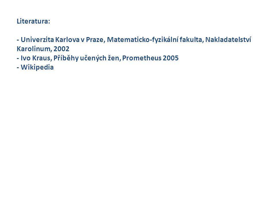 Literatura: - Univerzita Karlova v Praze, Matematicko-fyzikální fakulta, Nakladatelství Karolinum, 2002 - Ivo Kraus, Příběhy učených žen, Prometheus 2
