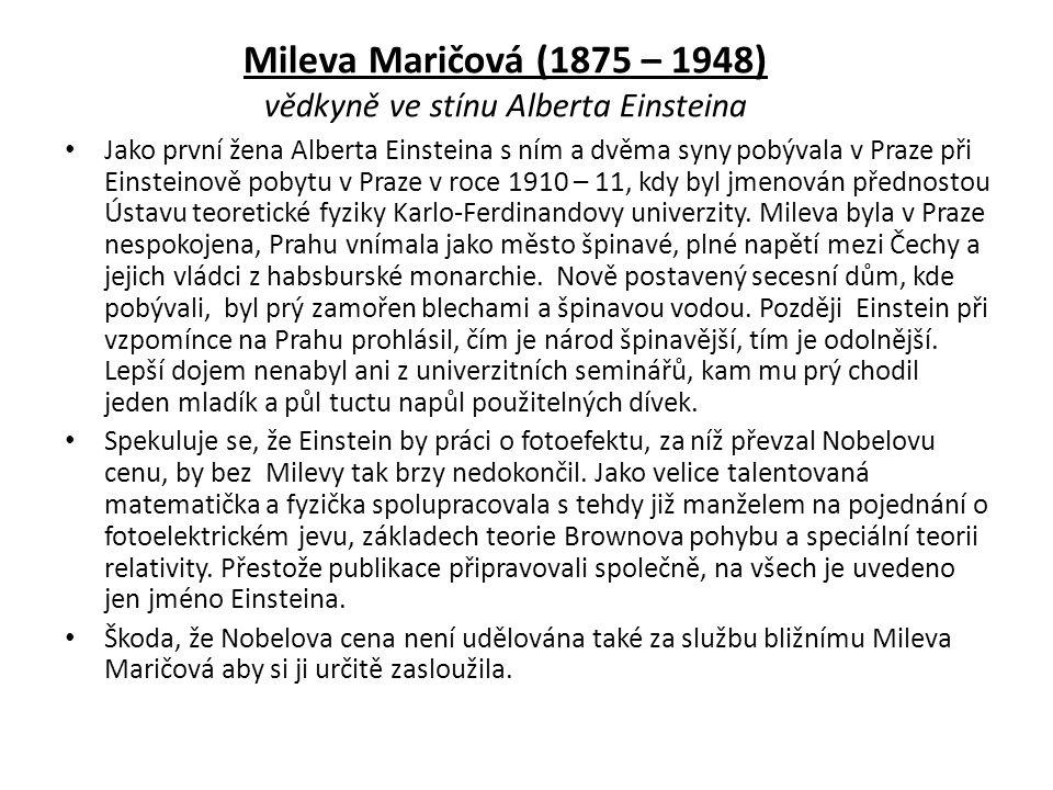 Mileva Maričová (1875 – 1948) vědkyně ve stínu Alberta Einsteina Jako první žena Alberta Einsteina s ním a dvěma syny pobývala v Praze při Einsteinově