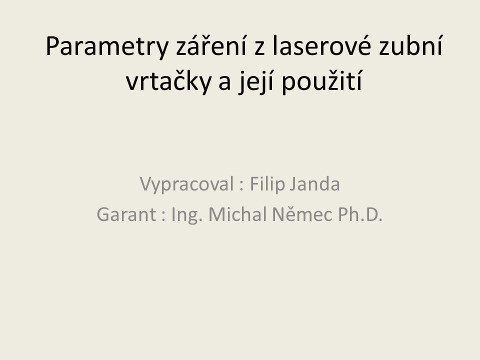 Parametry záření z laserové zubní vrtačky a její použití Vypracoval : Filip Janda Garant : Ing.