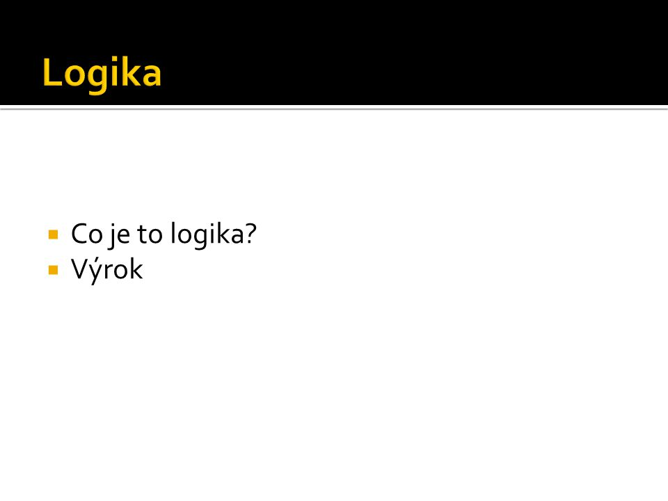  Co je to logika?  Výrok