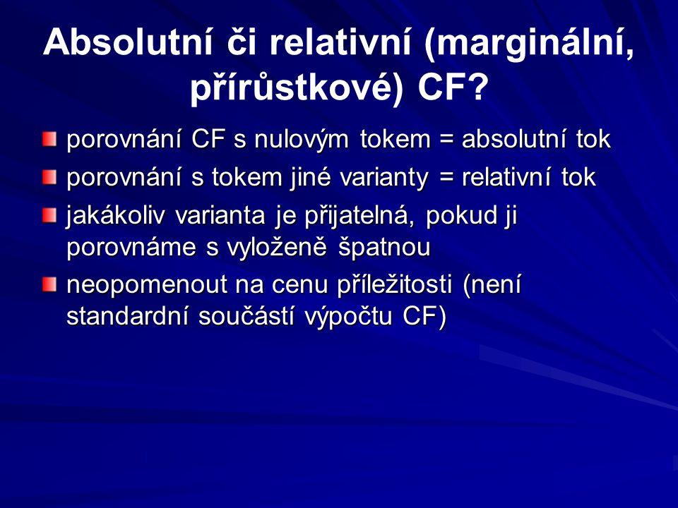 Absolutní či relativní (marginální, přírůstkové) CF? porovnání CF s nulovým tokem = absolutní tok porovnání s tokem jiné varianty = relativní tok jaká