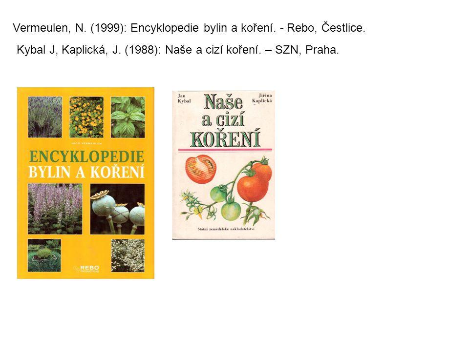 Vermeulen, N. (1999): Encyklopedie bylin a koření. - Rebo, Čestlice. Kybal J, Kaplická, J. (1988): Naše a cizí koření. – SZN, Praha.