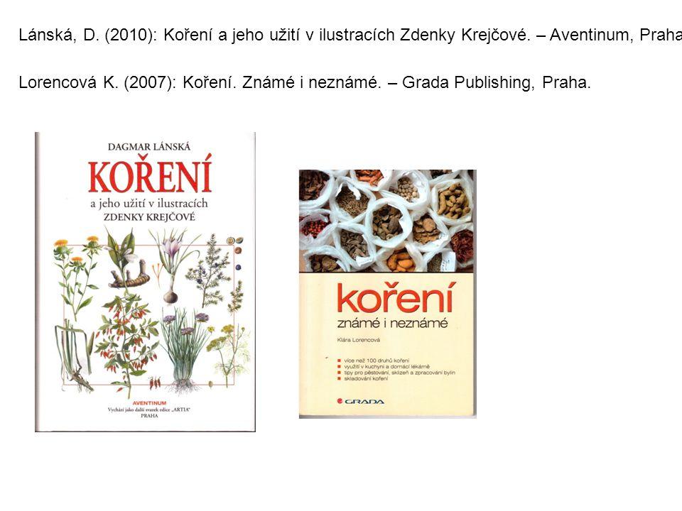 Lánská, D. (2010): Koření a jeho užití v ilustracích Zdenky Krejčové. – Aventinum, Praha. Lorencová K. (2007): Koření. Známé i neznámé. – Grada Publis