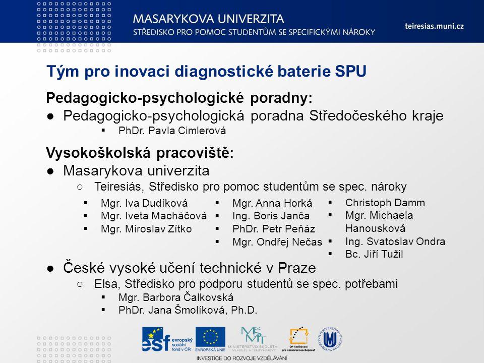 Tým pro inovaci diagnostické baterie SPU Vysokoškolská pracoviště: ● Univerzita Karlova v Praze o Katedra psychologie Filozofické fakulty  PhDr.