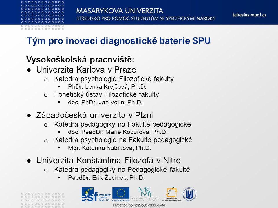Tým pro inovaci diagnostické baterie SPU Vysokoškolská pracoviště: ● Univerzita Karlova v Praze o Katedra psychologie Filozofické fakulty  PhDr. Lenk