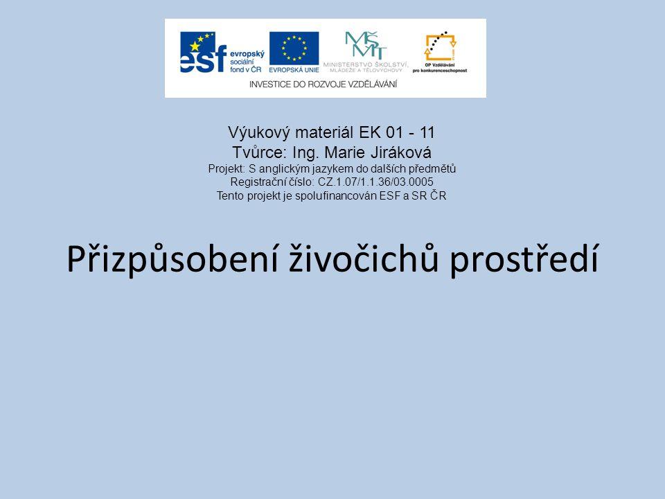 Přizpůsobení živočichů prostředí Výukový materiál EK 01 - 11 Tvůrce: Ing. Marie Jiráková Projekt: S anglickým jazykem do dalších předmětů Registrační