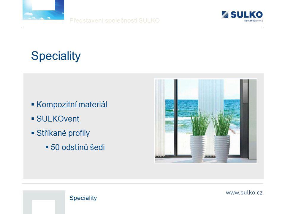 Představení společnosti SULKO Speciality  Kompozitní materiál  SULKOvent  Stříkané profily  50 odstínů šedi
