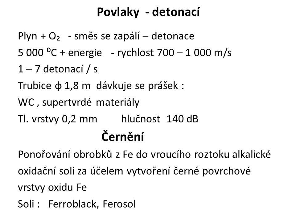 Povlaky - detonací Plyn + O₂ - směs se zapálí – detonace 5 000 ⁰C + energie - rychlost 700 – 1 000 m/s 1 – 7 detonací / s Trubice ф 1,8 m dávkuje se p