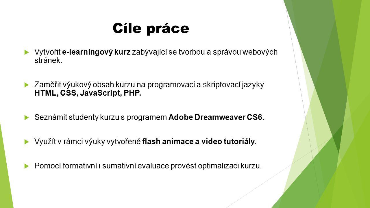 Cíle práce  Vytvořit e-learningový kurz zabývající se tvorbou a správou webových stránek.  Zaměřit výukový obsah kurzu na programovací a skriptovací