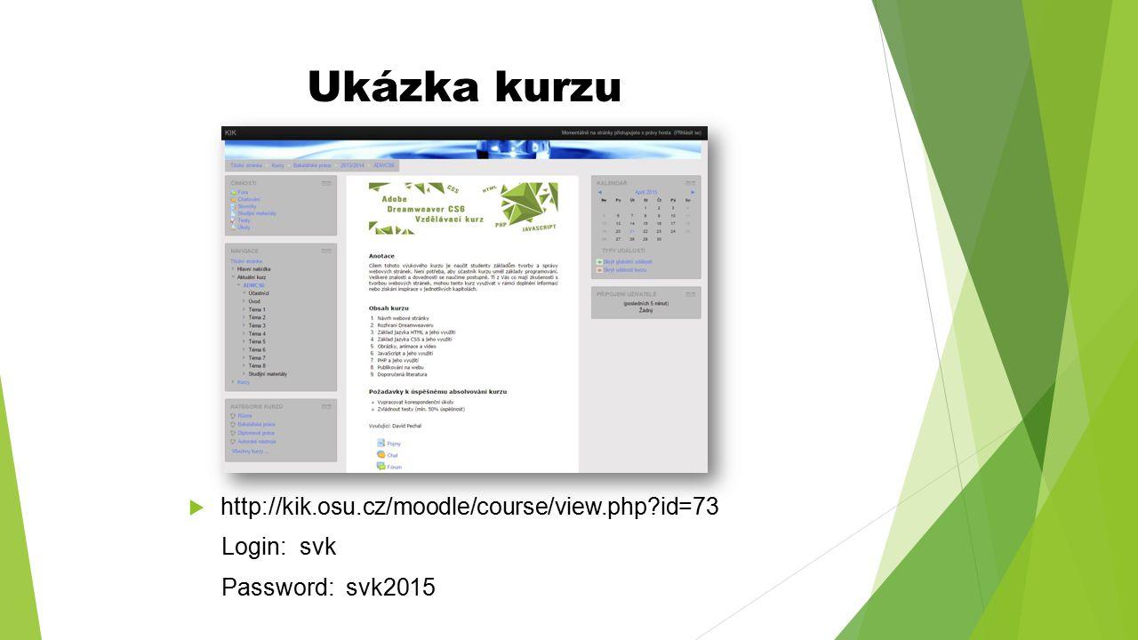 Ukázka kurzu  http://kik.osu.cz/moodle/course/view.php?id=73 Login: svk Password: svk2015