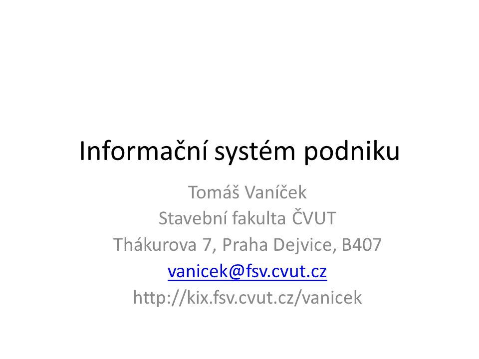 Informační systém podniku Tomáš Vaníček Stavební fakulta ČVUT Thákurova 7, Praha Dejvice, B407 vanicek@fsv.cvut.cz http://kix.fsv.cvut.cz/vanicek