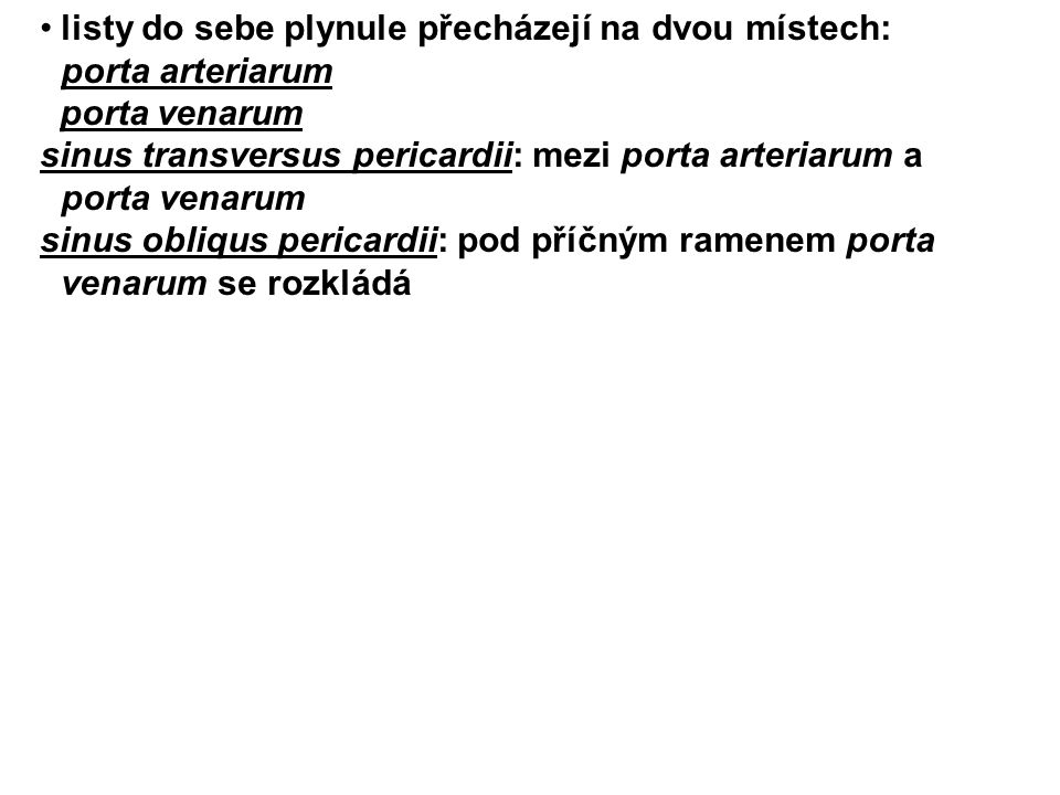 listy do sebe plynule přecházejí na dvou místech: porta arteriarum porta venarum sinus transversus pericardii: mezi porta arteriarum a porta venarum s