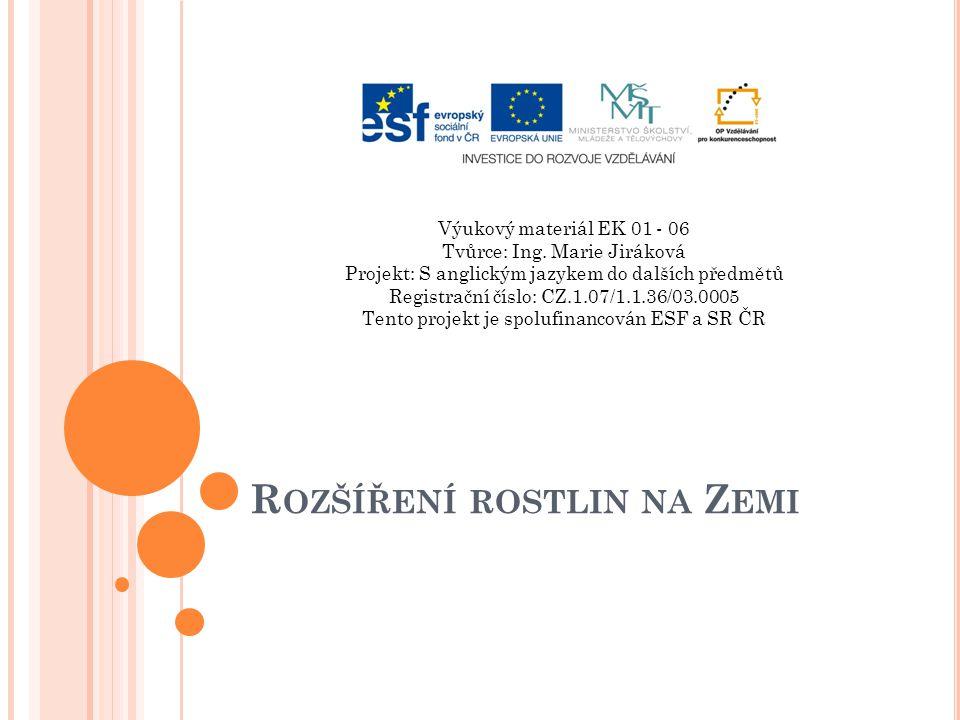 R OZŠÍŘENÍ ROSTLIN NA Z EMI Výukový materiál EK 01 - 06 Tvůrce: Ing.