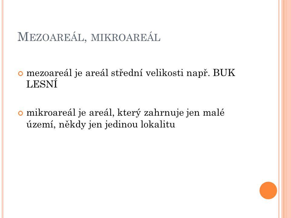 M EZOAREÁL, MIKROAREÁL mezoareál je areál střední velikosti např.