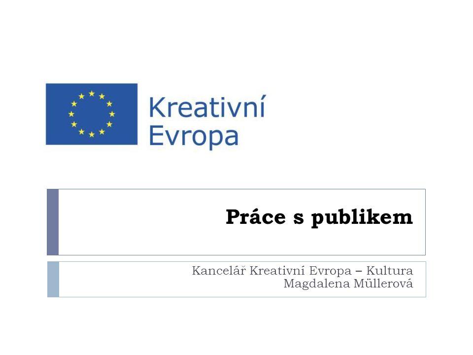Práce s publikem Kancelář Kreativní Evropa – Kultura Magdalena Müllerová