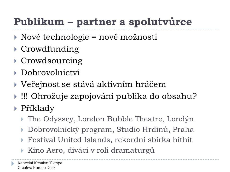 Kancelář Kreativní Evropa Creative Europe Desk Publikum – partner a spolutvůrce  Nové technologie = nové možnosti  Crowdfunding  Crowdsourcing  Dobrovolnictví  Veřejnost se stává aktivním hráčem  !!.