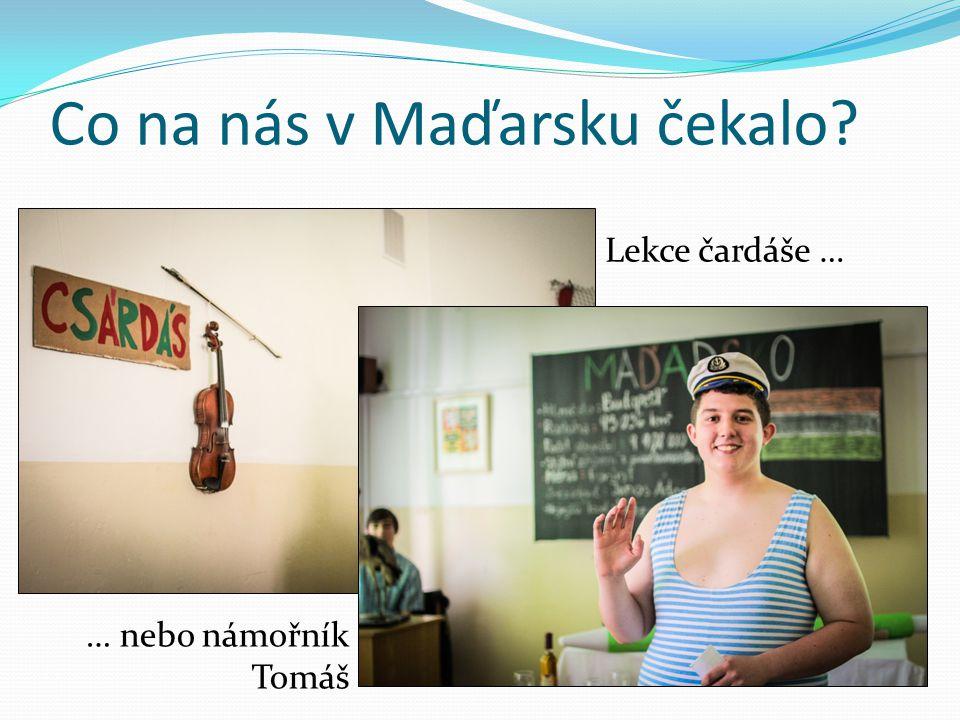 Co na nás v Maďarsku čekalo Lekce čardáše … … nebo námořník Tomáš