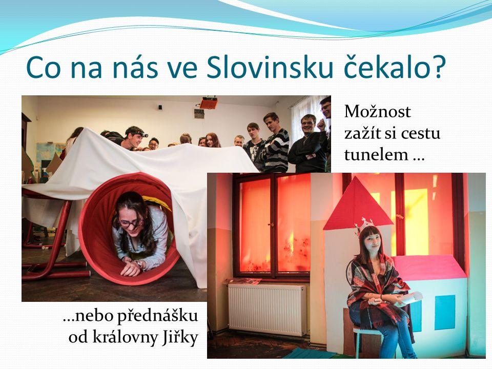 Co na nás ve Slovinsku čekalo? Možnost zažít si cestu tunelem … …nebo přednášku od královny Jiřky