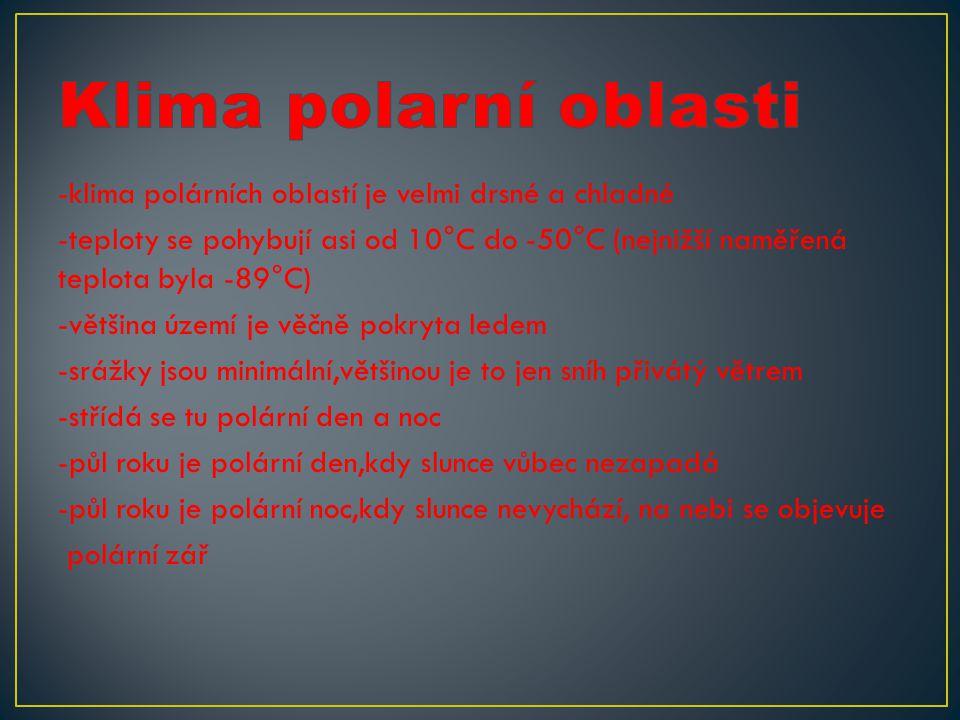 -klima polárních oblastí je velmi drsné a chladné -teploty se pohybují asi od 10°C do -50°C (nejnižší naměřená teplota byla -89°C) -většina území je v