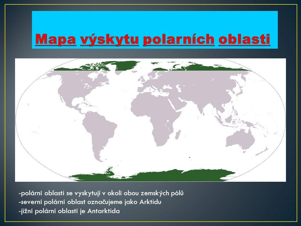 -polární oblasti se vyskytují v okolí obou zemských pólů -severní polární oblast označujeme jako Arktidu -jižní polární oblastí je Antarktida