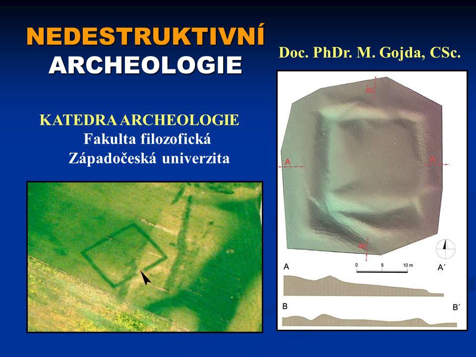 NEDESTRUKTIVNÍ ARCHEOLOGIE KATEDRA ARCHEOLOGIE Fakulta filozofická Západočeská univerzita Doc.