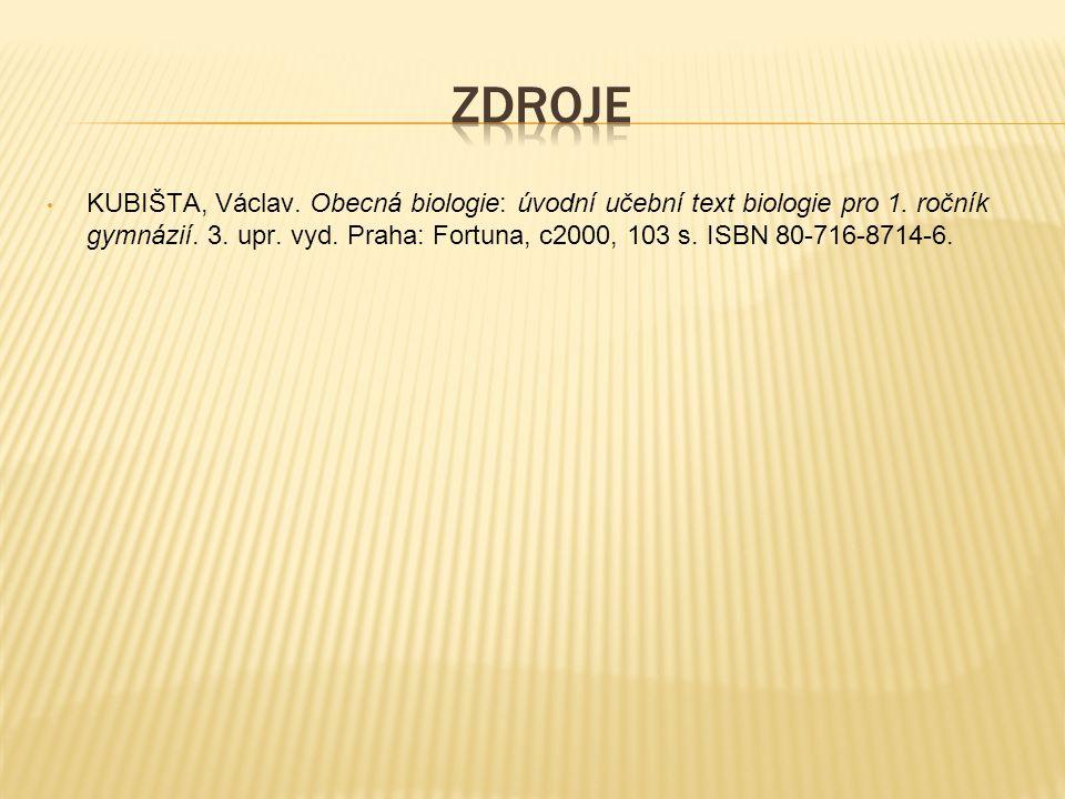KUBIŠTA, Václav. Obecná biologie: úvodní učební text biologie pro 1. ročník gymnázií. 3. upr. vyd. Praha: Fortuna, c2000, 103 s. ISBN 80-716-8714-6.