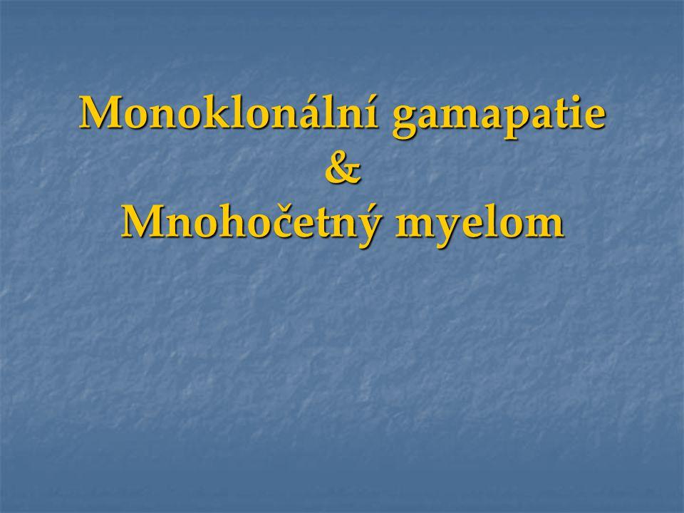 Monoklonální gamapatie Přítomnost monoklonálního Ig (fragmentu) v seru či moči Přítomnost monoklonálního Ig (fragmentu) v seru či moči Monoklonální= antigenně & strukturně homogenní Monoklonální= antigenně & strukturně homogenní Identický produkt klonu B-buněk Identický produkt klonu B-buněk