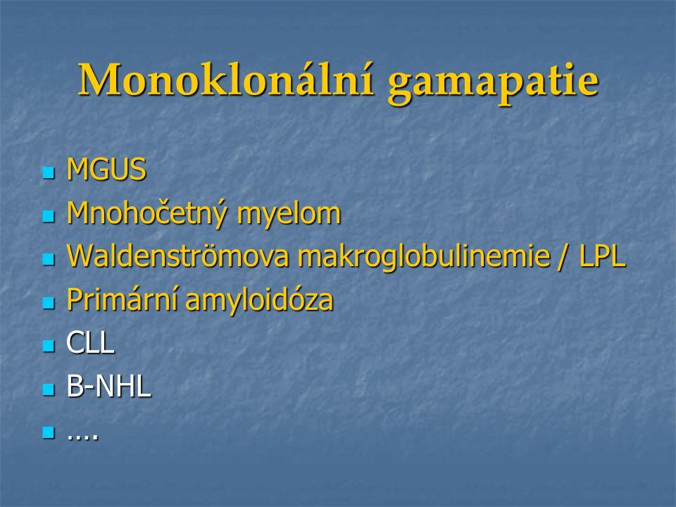 Monoklonální gamapatie MGUS MGUS Mnohočetný myelom Mnohočetný myelom Waldenströmova makroglobulinemie / LPL Waldenströmova makroglobulinemie / LPL Pri