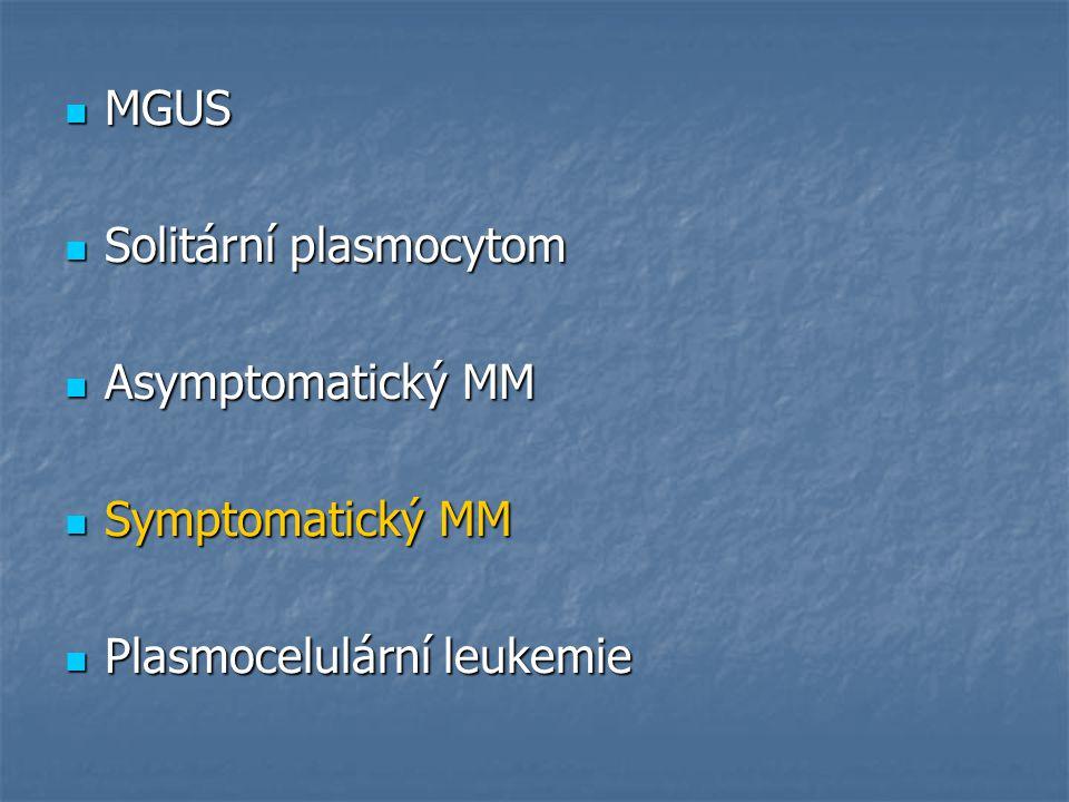 MGUS MGUS Solitární plasmocytom Solitární plasmocytom Asymptomatický MM Asymptomatický MM Symptomatický MM Symptomatický MM Plasmocelulární leukemie P
