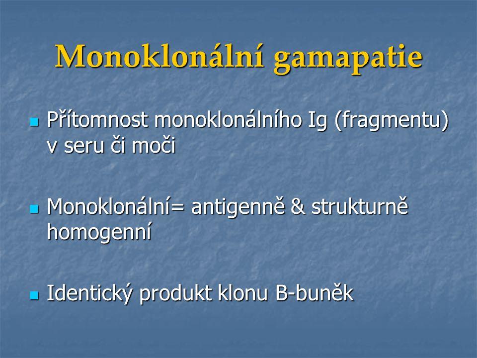 Monoklonální gamapatie Přítomnost monoklonálního Ig (fragmentu) v seru či moči Přítomnost monoklonálního Ig (fragmentu) v seru či moči Monoklonální= a