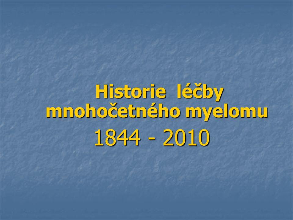 Historie léčby mnohočetného myelomu Historie léčby mnohočetného myelomu 1844 - 2010