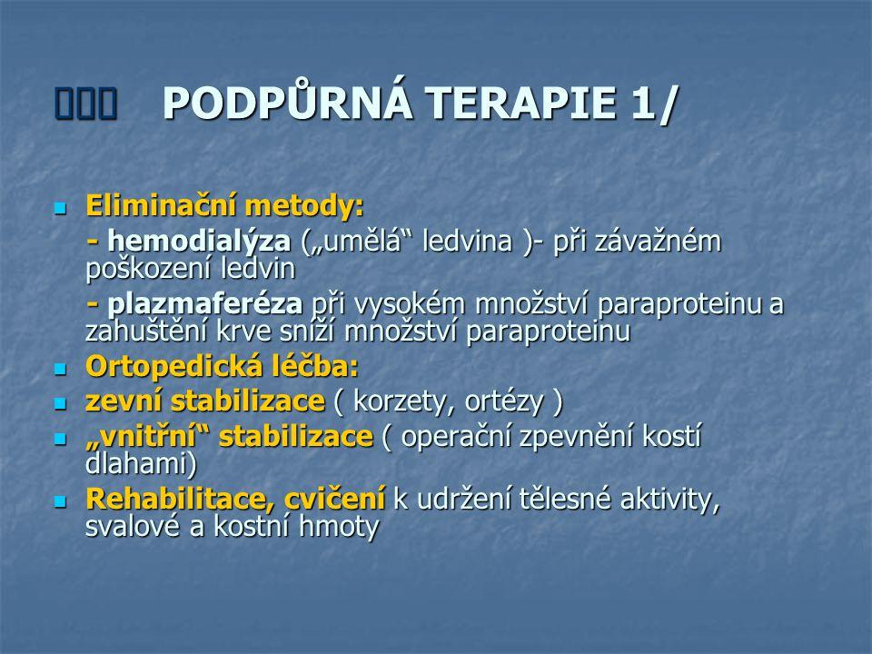 """ PODPŮRNÁ TERAPIE 1/ Eliminační metody: Eliminační metody: - hemodialýza (""""umělá"""" ledvina )- při závažném poškození ledvin - hemodialýza (""""umělá"""""""