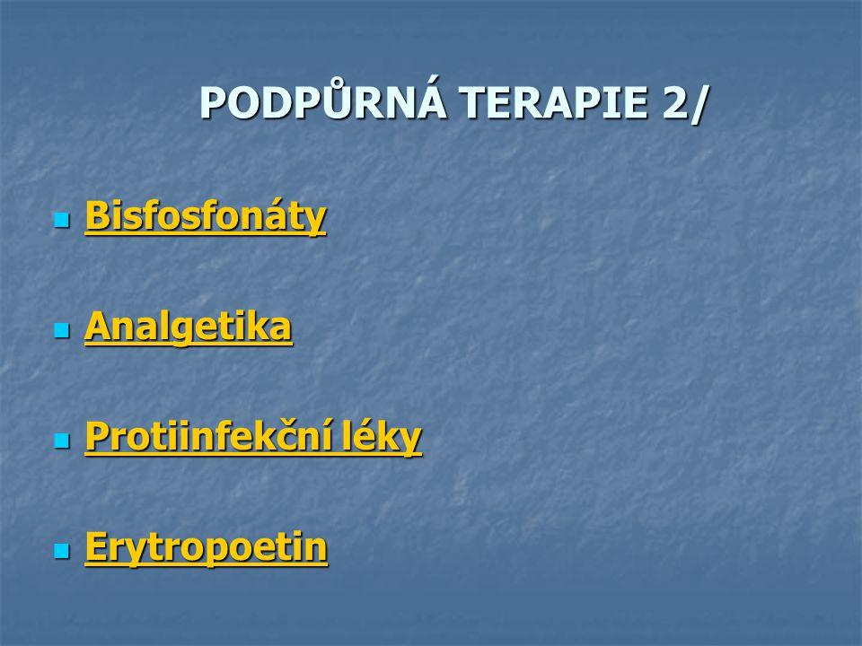 PODPŮRNÁ TERAPIE 2/ PODPŮRNÁ TERAPIE 2/ Bisfosfonáty Bisfosfonáty Analgetika Analgetika Protiinfekční léky Protiinfekční léky Erytropoetin Erytropoeti