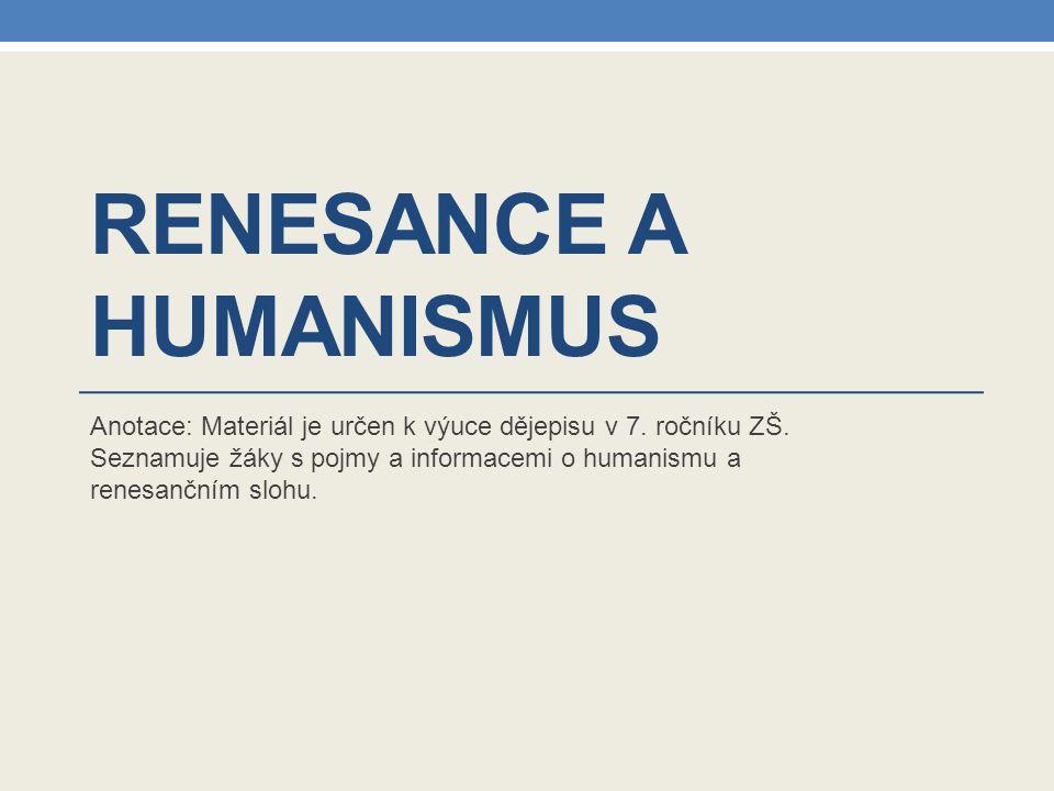 RENESANCE A HUMANISMUS Anotace: Materiál je určen k výuce dějepisu v 7. ročníku ZŠ. Seznamuje žáky s pojmy a informacemi o humanismu a renesančním slo
