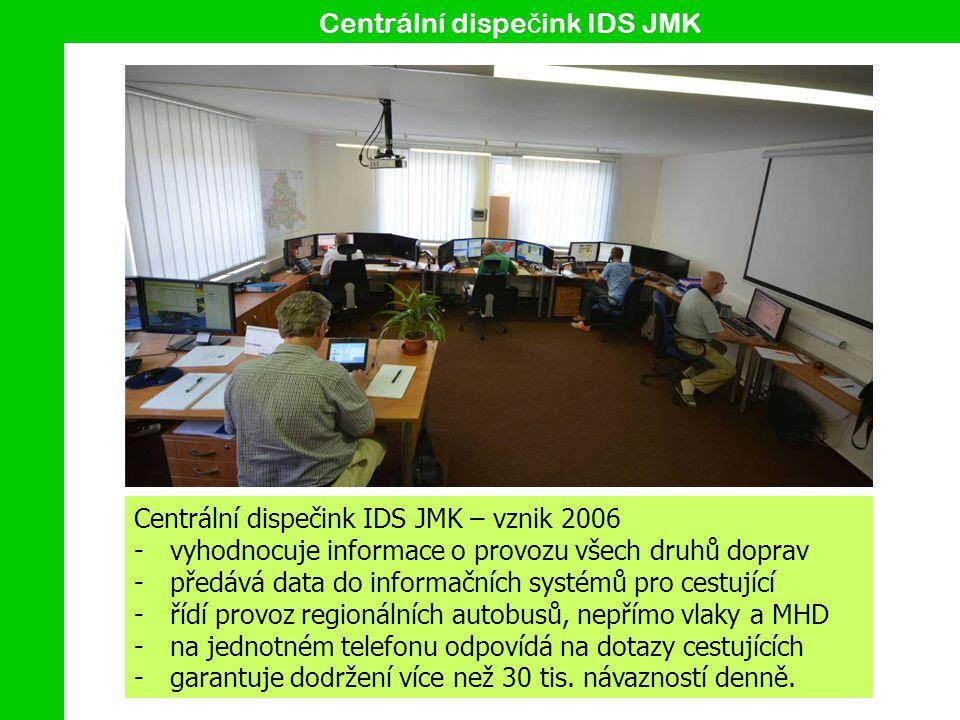 Centrální dispe č ink IDS JMK Centrální dispečink IDS JMK – vznik 2006 -vyhodnocuje informace o provozu všech druhů doprav -předává data do informačních systémů pro cestující -řídí provoz regionálních autobusů, nepřímo vlaky a MHD -na jednotném telefonu odpovídá na dotazy cestujících -garantuje do d ržení více než 30 tis.